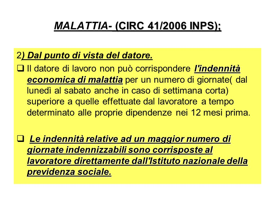 (CIRC 41/2006 INPS); MALATTIA- (CIRC 41/2006 INPS); 2) Dal punto di vista del datore. l'indennità economica di malattia Il datore di lavoro non può co
