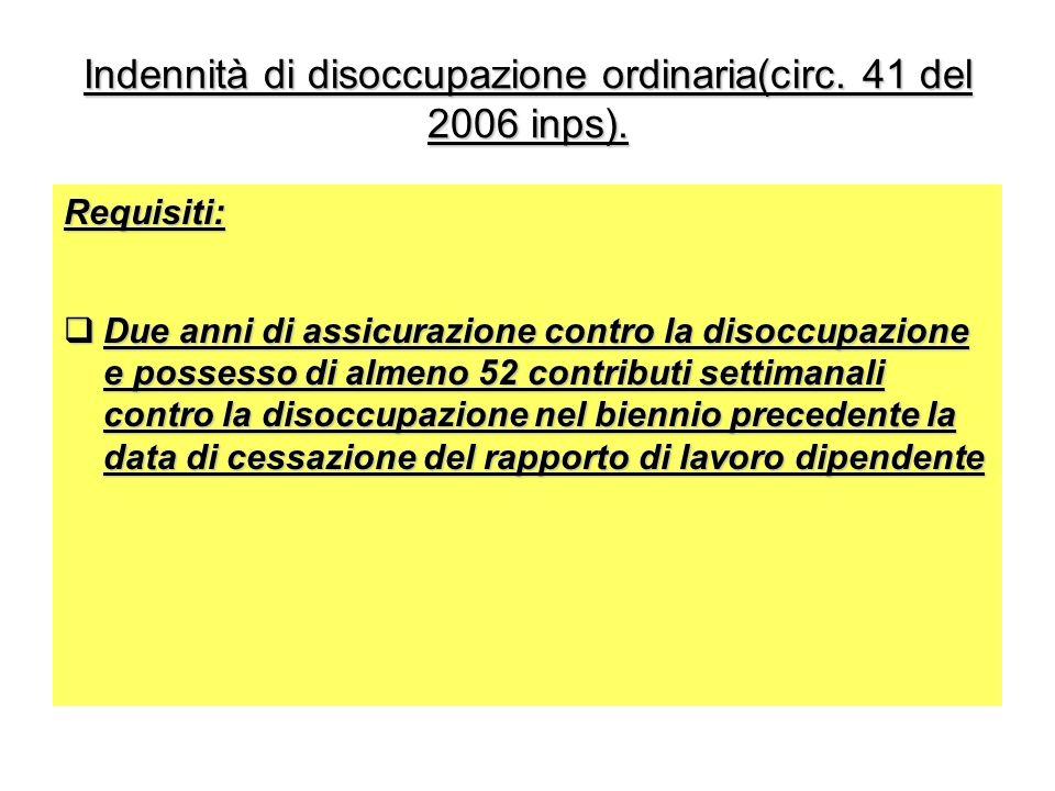 Indennità di disoccupazione ordinaria(circ. 41 del 2006 inps). Requisiti: Due anni di assicurazione contro la disoccupazione e possesso di almeno 52 c