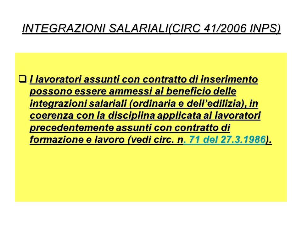 INTEGRAZIONI SALARIALI(CIRC 41/2006 INPS) I lavoratori assunti con contratto di inserimento possono essere ammessi al beneficio delle integrazioni sal