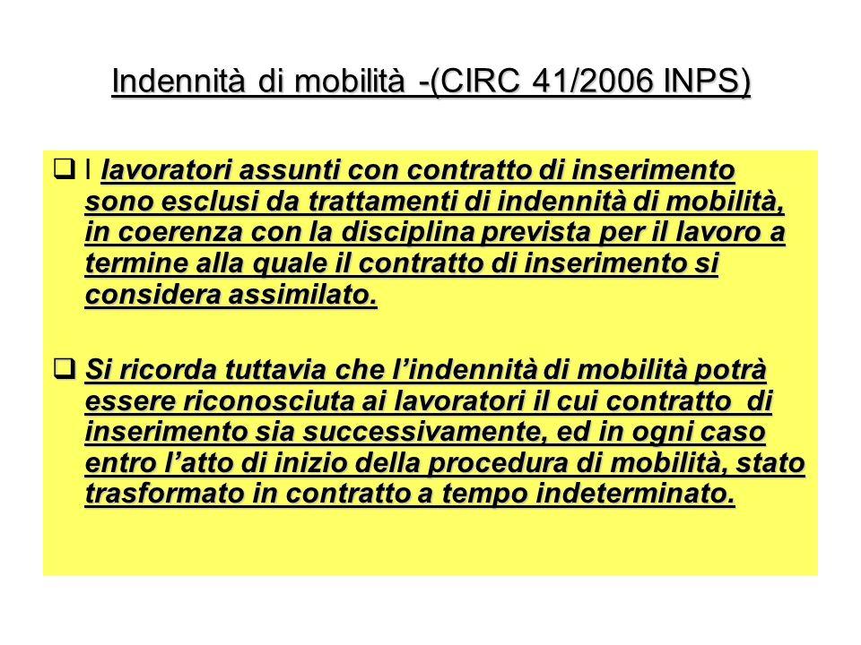Indennità di mobilità -(CIRC 41/2006 INPS) lavoratori assunti con contratto di inserimento sono esclusi da trattamenti di indennità di mobilità, in coerenza con la disciplina prevista per il lavoro a termine alla quale il contratto di inserimento si considera assimilato.
