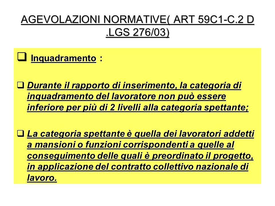 AGEVOLAZIONI NORMATIVE( ART 59C1-C.2 D.LGS 276/03) Inquadramento : Durante il rapporto di inserimento, la categoria di inquadramento del lavoratore no