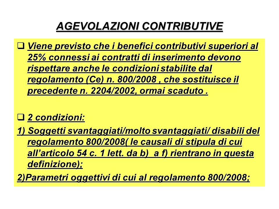 AGEVOLAZIONI CONTRIBUTIVE Viene previsto che i benefici contributivi superiori al 25% connessi ai contratti di inserimento devono rispettare anche le condizioni stabilite dal regolamento (Ce) n.