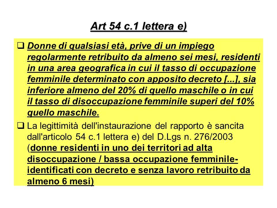 Art 54 c.1 lettera e) Donne di qualsiasi età, prive di un impiego regolarmente retribuito da almeno sei mesi, residenti in una area geografica in cui