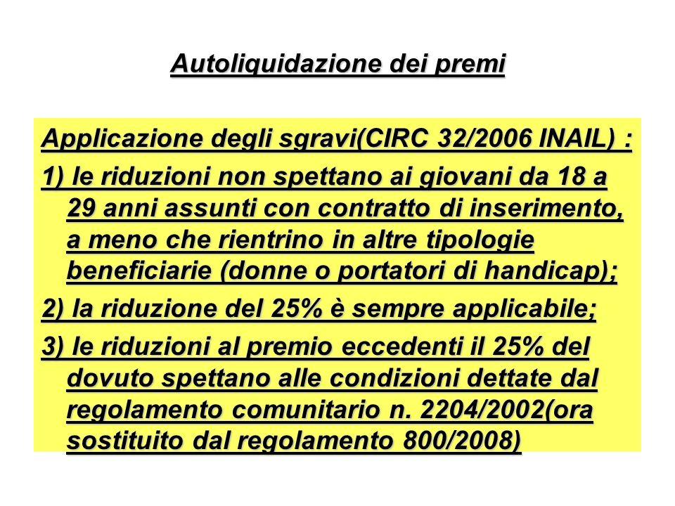 Autoliquidazione dei premi Applicazione degli sgravi(CIRC 32/2006 INAIL) : 1) le riduzioni non spettano ai giovani da 18 a 29 anni assunti con contrat