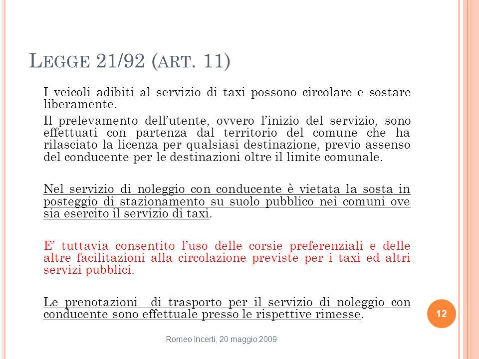 L EGGE 21/92 ( ART. 11) I veicoli adibiti al servizio di taxi possono circolare e sostare liberamente. Il prelevamento dellutente, ovvero linizio del