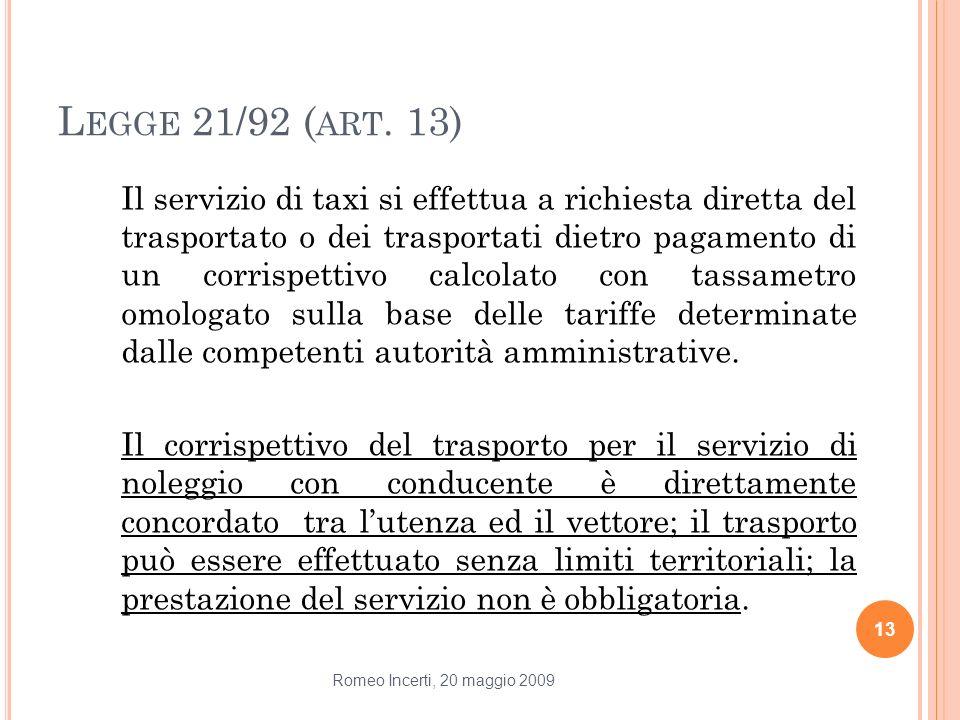 L EGGE 21/92 ( ART. 13) Il servizio di taxi si effettua a richiesta diretta del trasportato o dei trasportati dietro pagamento di un corrispettivo cal