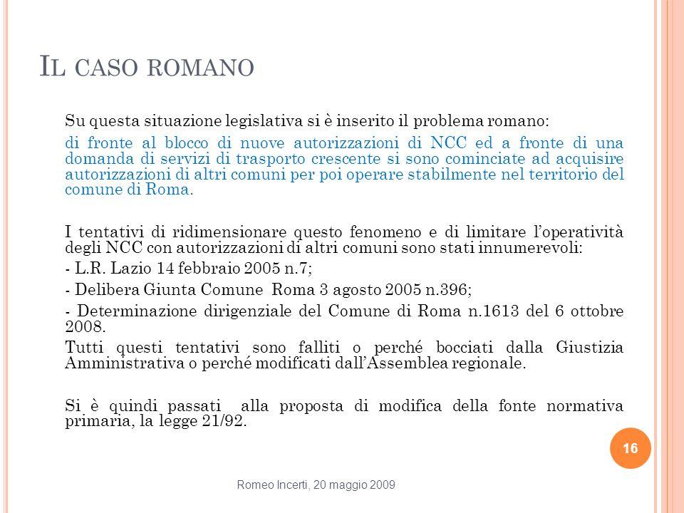 I L CASO ROMANO Su questa situazione legislativa si è inserito il problema romano: di fronte al blocco di nuove autorizzazioni di NCC ed a fronte di u