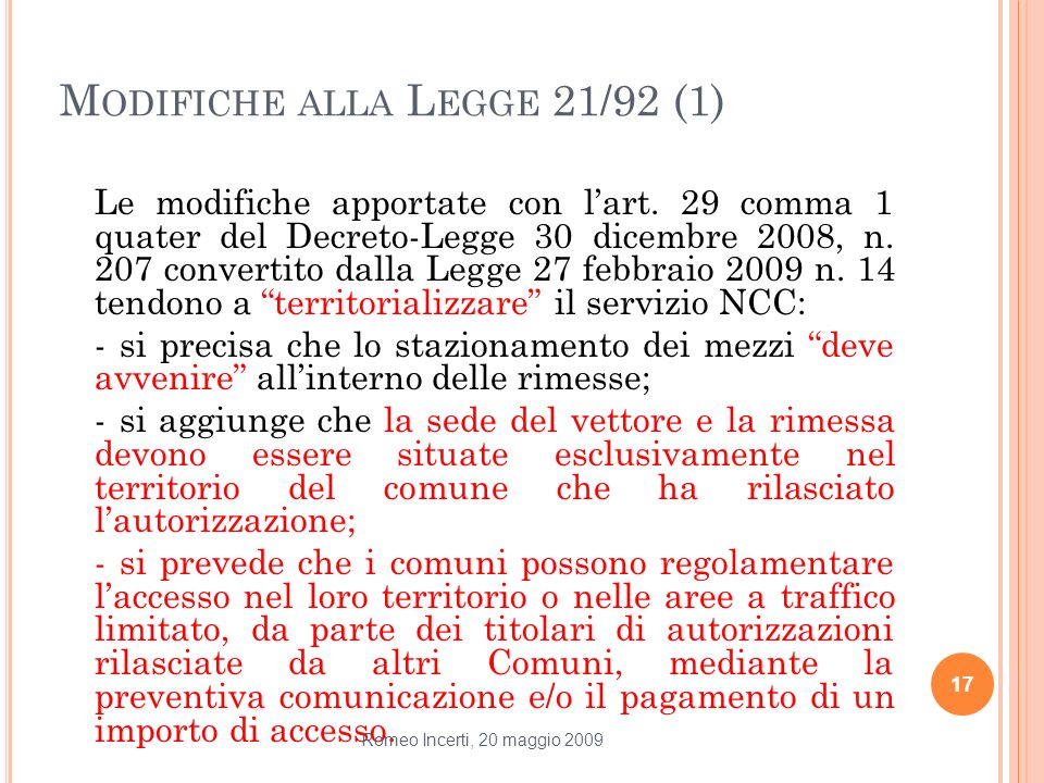M ODIFICHE ALLA L EGGE 21/92 (1) Le modifiche apportate con lart. 29 comma 1 quater del Decreto-Legge 30 dicembre 2008, n. 207 convertito dalla Legge