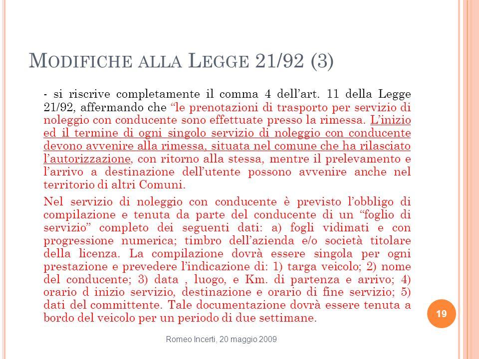 M ODIFICHE ALLA L EGGE 21/92 (3) - si riscrive completamente il comma 4 dellart. 11 della Legge 21/92, affermando che le prenotazioni di trasporto per