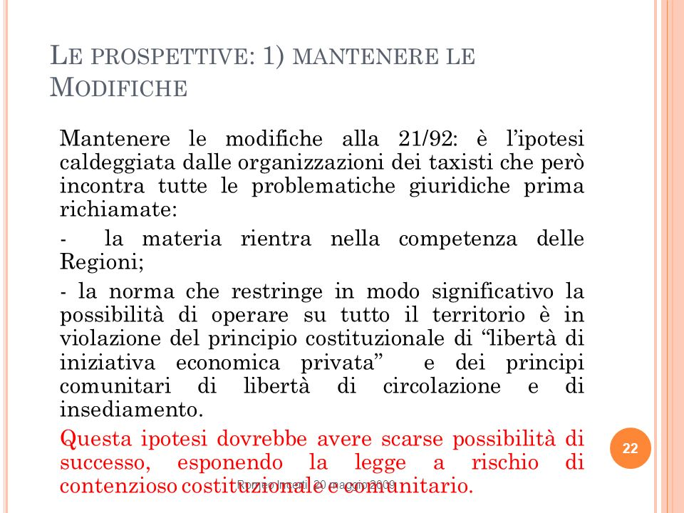 L E PROSPETTIVE : 1) MANTENERE LE M ODIFICHE Mantenere le modifiche alla 21/92: è lipotesi caldeggiata dalle organizzazioni dei taxisti che però incon