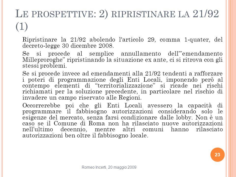 L E PROSPETTIVE : 2) RIPRISTINARE LA 21/92 (1) Ripristinare la 21/92 abolendo l'articolo 29, comma 1-quater, del decreto-legge 30 dicembre 2008. Se si