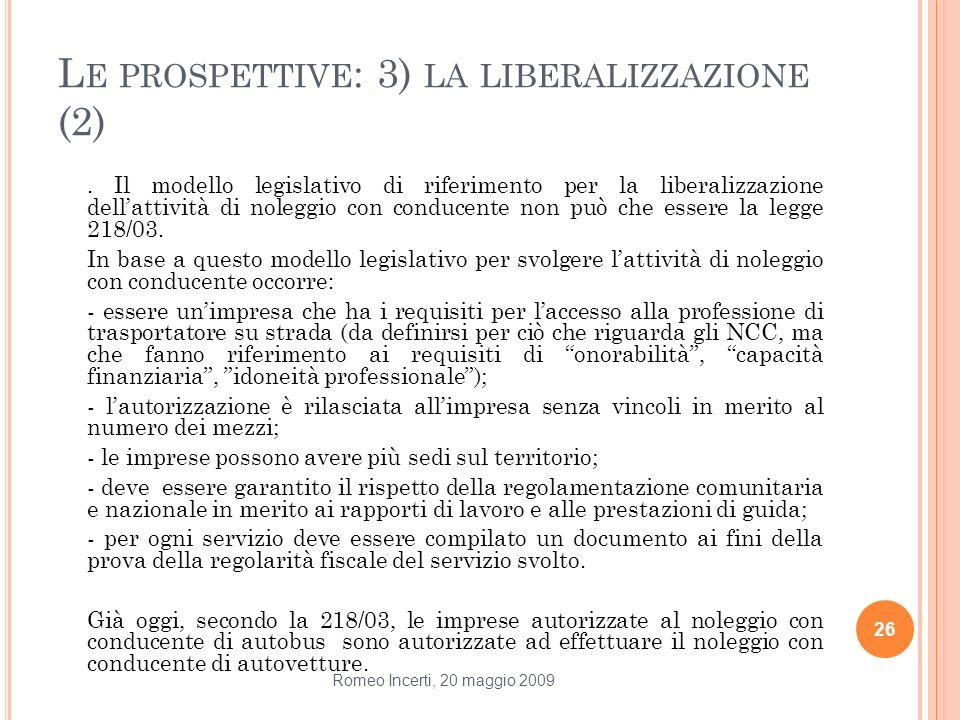 L E PROSPETTIVE : 3) LA LIBERALIZZAZIONE (2). Il modello legislativo di riferimento per la liberalizzazione dellattività di noleggio con conducente no