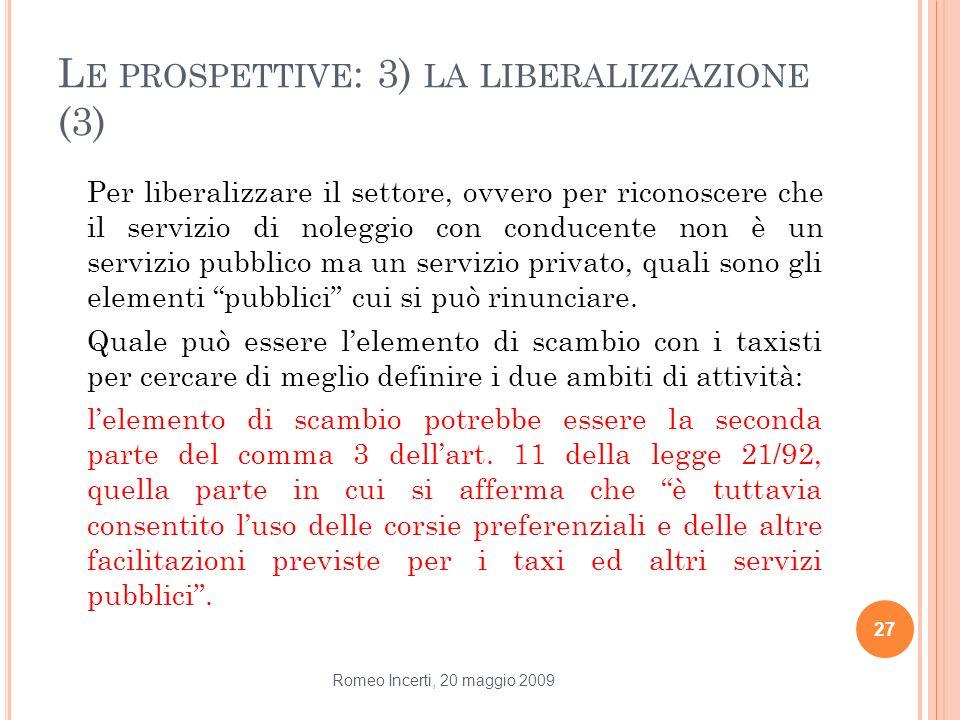L E PROSPETTIVE : 3) LA LIBERALIZZAZIONE (3) Per liberalizzare il settore, ovvero per riconoscere che il servizio di noleggio con conducente non è un