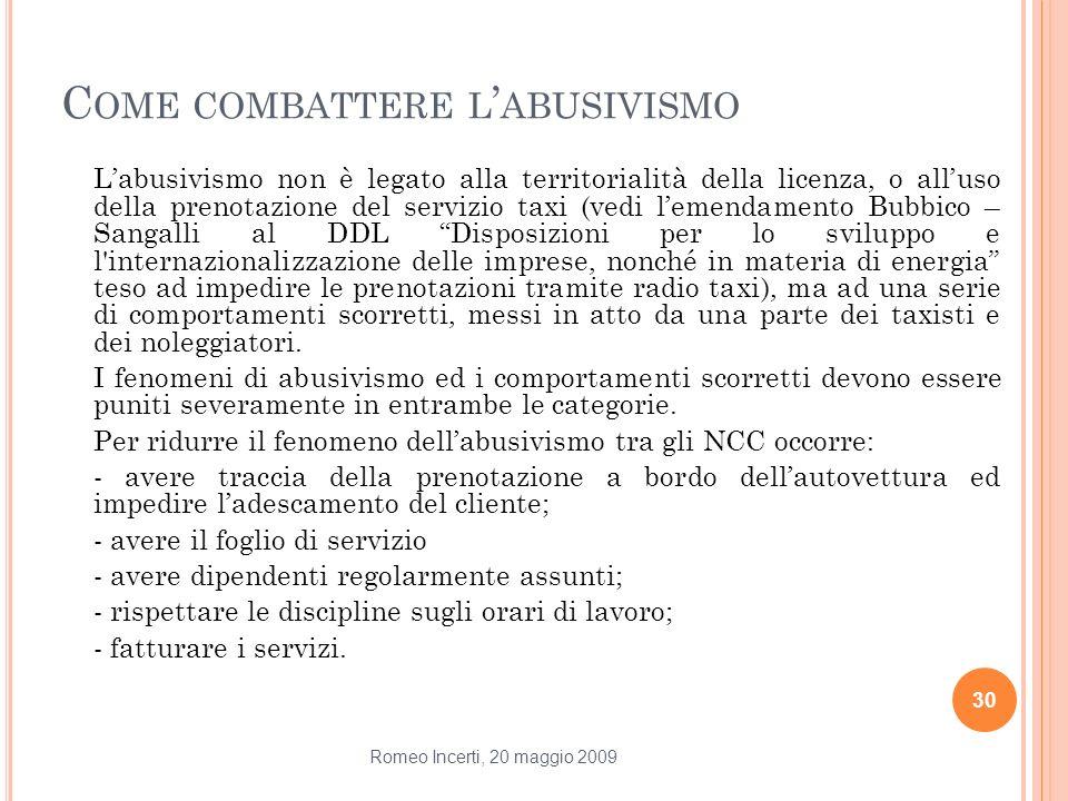 C OME COMBATTERE L ABUSIVISMO Labusivismo non è legato alla territorialità della licenza, o alluso della prenotazione del servizio taxi (vedi lemendam