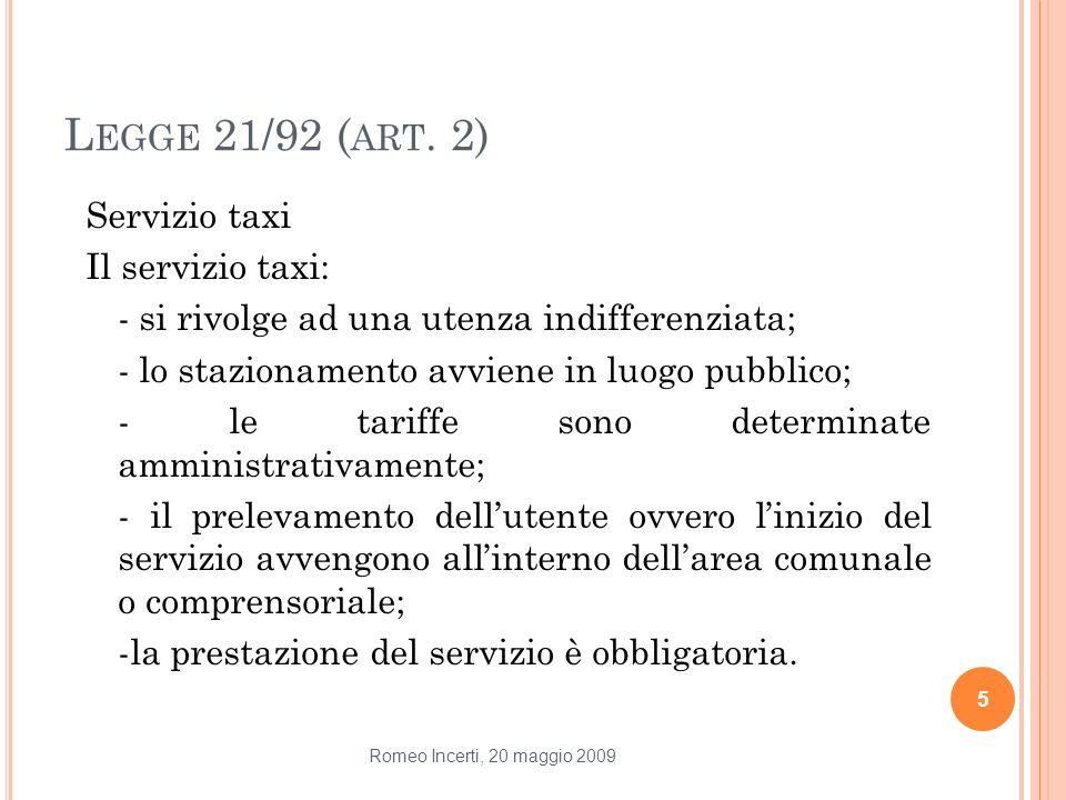 L EGGE 21/92 ( ART. 2) Servizio taxi Il servizio taxi: - si rivolge ad una utenza indifferenziata; - lo stazionamento avviene in luogo pubblico; - le