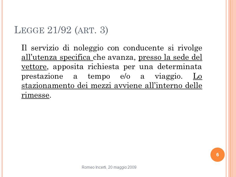 L EGGE 21/92 ( ART. 3) Il servizio di noleggio con conducente si rivolge allutenza specifica che avanza, presso la sede del vettore, apposita richiest