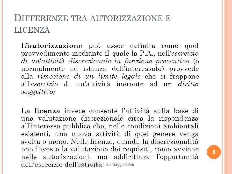 D IFFERENZE TRA AUTORIZZAZIONE E LICENZA Lautorizzazione può esser definita come quel provvedimento mediante il quale la P.A., nell' esercizio di un '