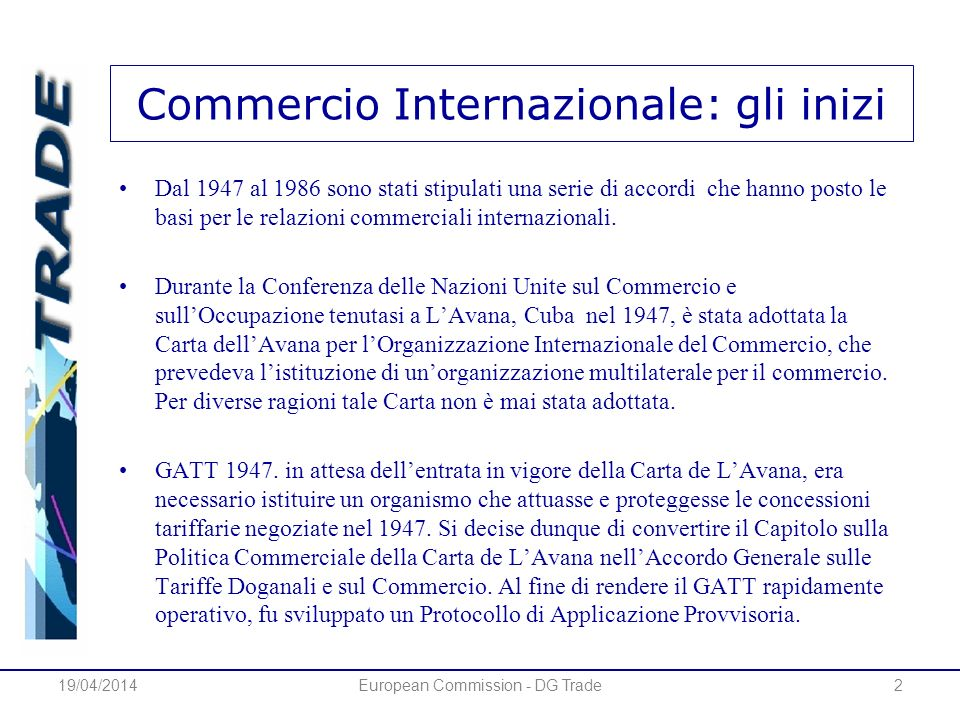 Commercio Internazionale: gli inizi Dal 1947 al 1986 sono stati stipulati una serie di accordi che hanno posto le basi per le relazioni commerciali internazionali.