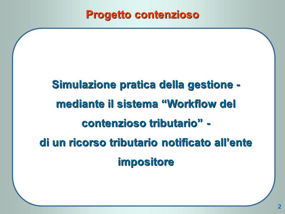 Simulazione pratica della gestione - mediante il sistema Workflow del contenzioso tributario - di un ricorso tributario notificato allente impositore Progetto contenzioso 2