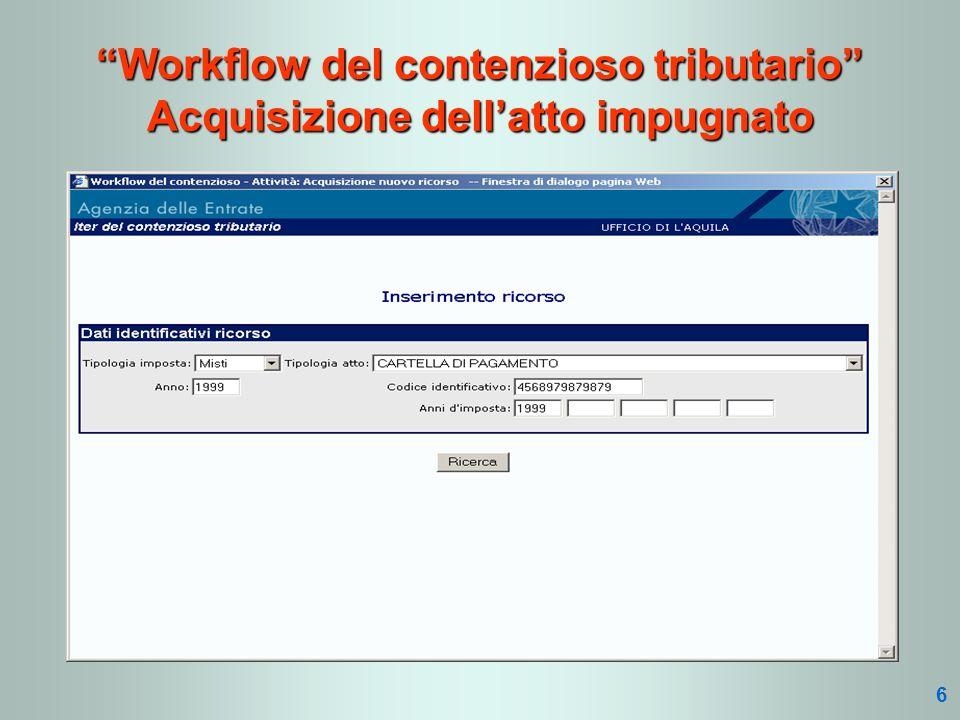 Workflow del contenzioso tributario Acquisizione dellatto impugnato 6