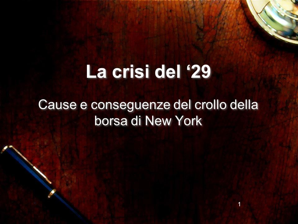 1 La crisi del 29 Cause e conseguenze del crollo della borsa di New York