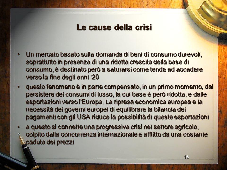 16 Le cause della crisi Un mercato basato sulla domanda di beni di consumo durevoli, soprattutto in presenza di una ridotta crescita della base di con