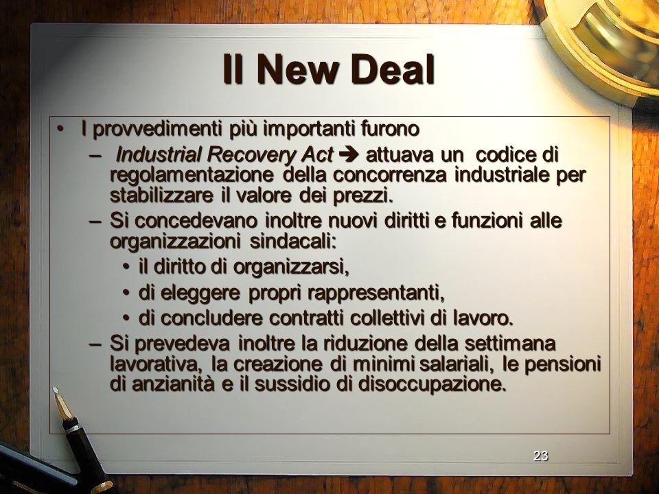 23 Il New Deal I provvedimenti più importanti furonoI provvedimenti più importanti furono – Industrial Recovery Act attuava un codice di regolamentazi