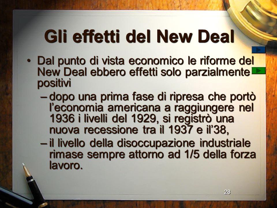 28 Gli effetti del New Deal Dal punto di vista economico le riforme del New Deal ebbero effetti solo parzialmente positiviDal punto di vista economico