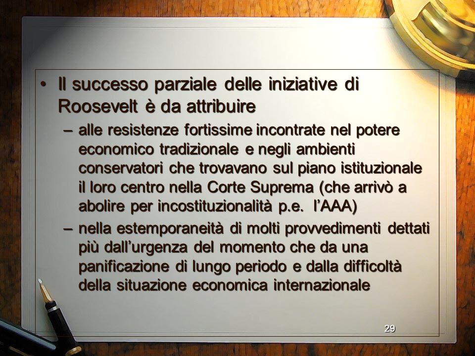 29 Il successo parziale delle iniziative di Roosevelt è da attribuireIl successo parziale delle iniziative di Roosevelt è da attribuire –alle resisten