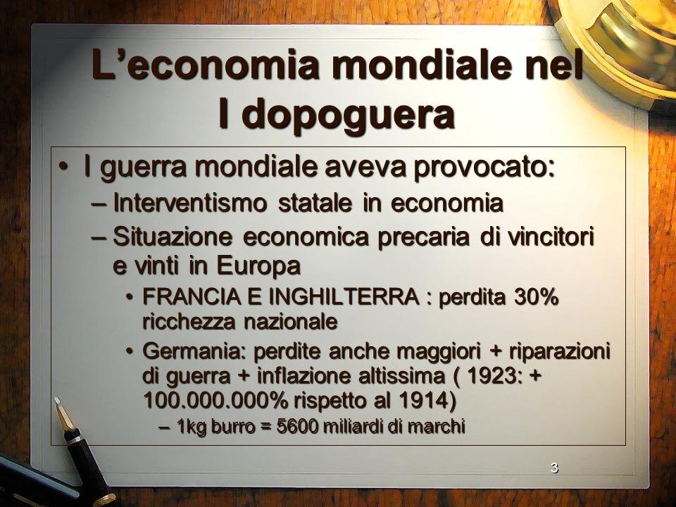 3 Leconomia mondiale nel I dopoguera I guerra mondiale aveva provocato:I guerra mondiale aveva provocato: –Interventismo statale in economia –Situazio