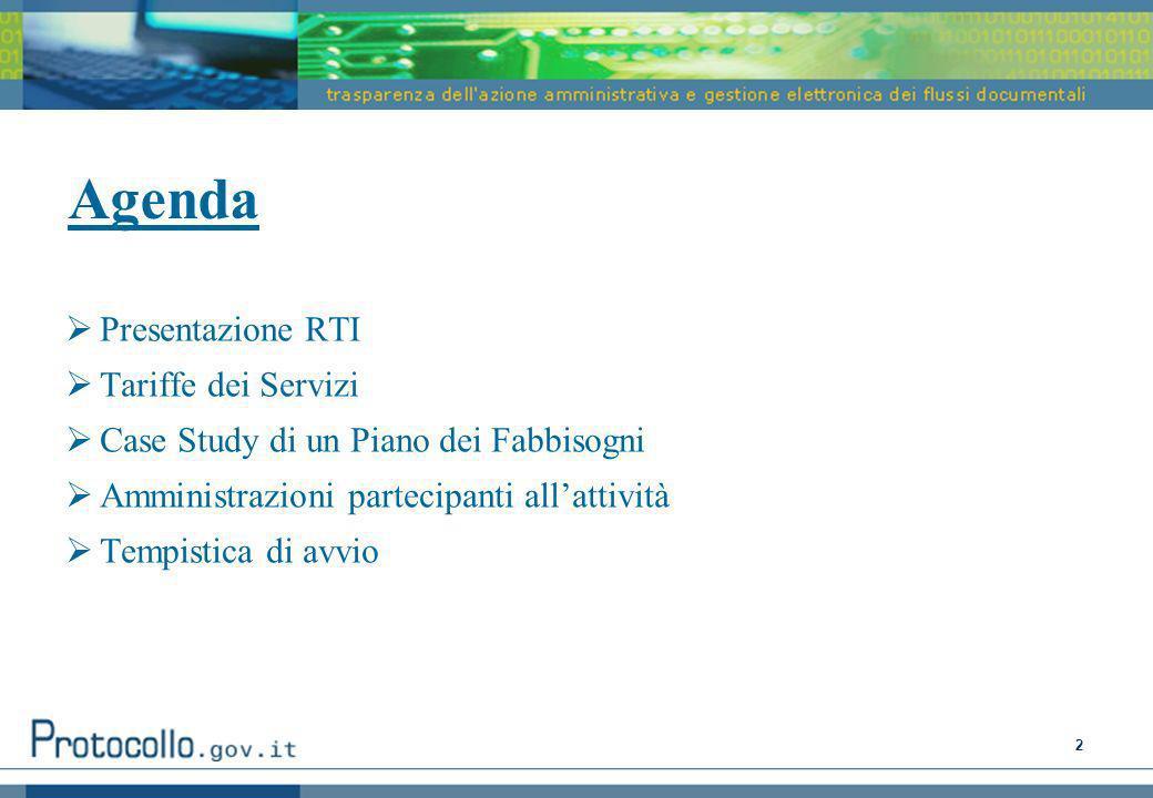 2 Agenda Presentazione RTI Tariffe dei Servizi Case Study di un Piano dei Fabbisogni Amministrazioni partecipanti allattività Tempistica di avvio