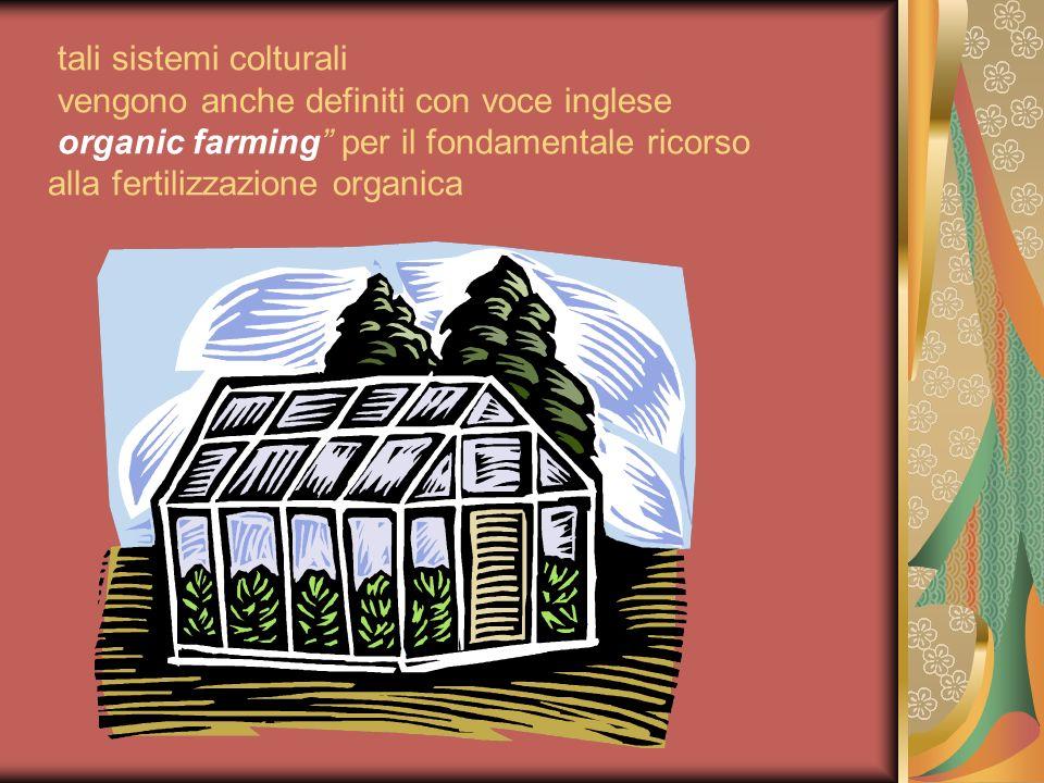 tali sistemi colturali vengono anche definiti con voce inglese organic farming per il fondamentale ricorso alla fertilizzazione organica