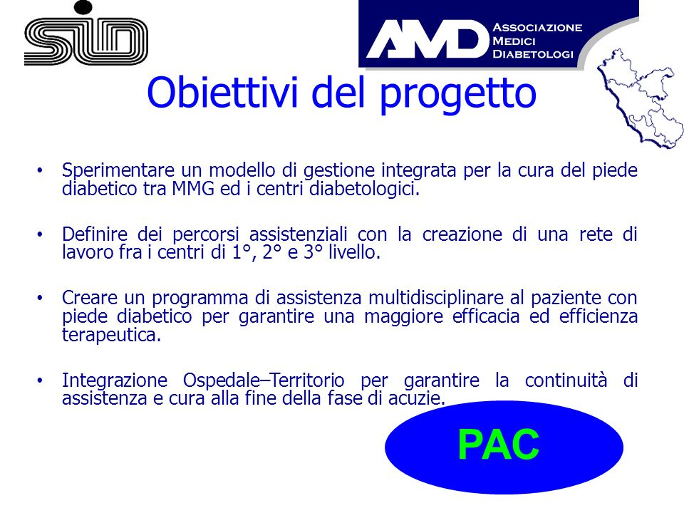 Obiettivi del progetto Sperimentare un modello di gestione integrata per la cura del piede diabetico tra MMG ed i centri diabetologici. Definire dei p
