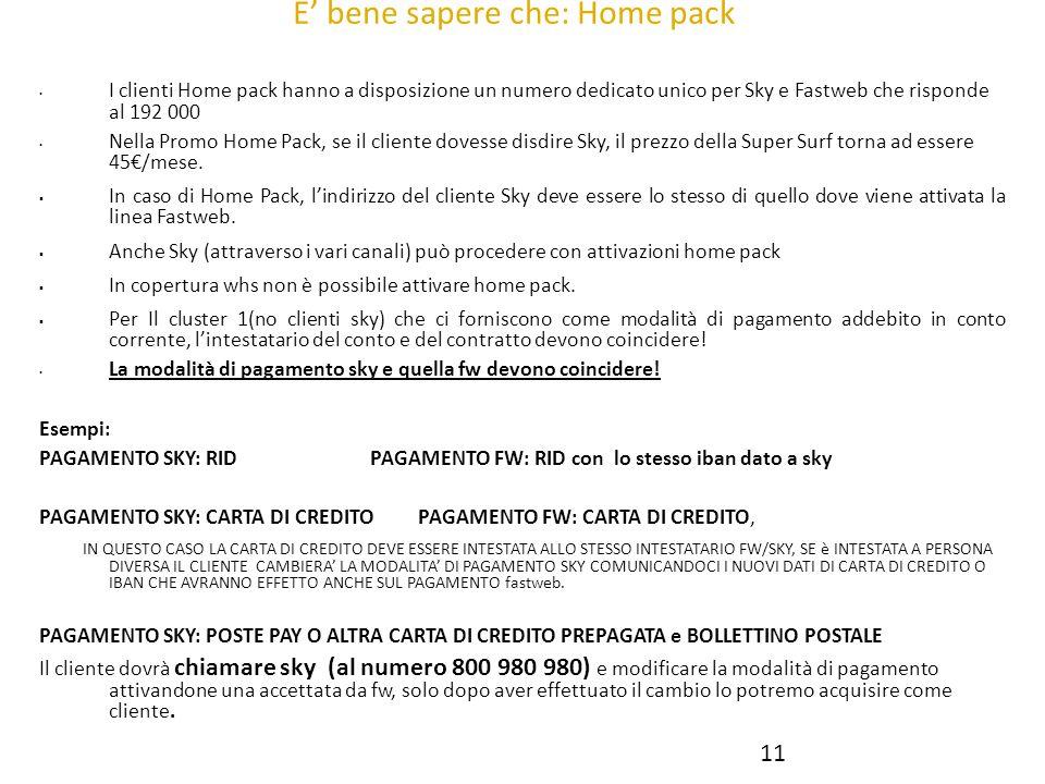 E bene sapere che: Home pack I clienti Home pack hanno a disposizione un numero dedicato unico per Sky e Fastweb che risponde al 192 000 Nella Promo H