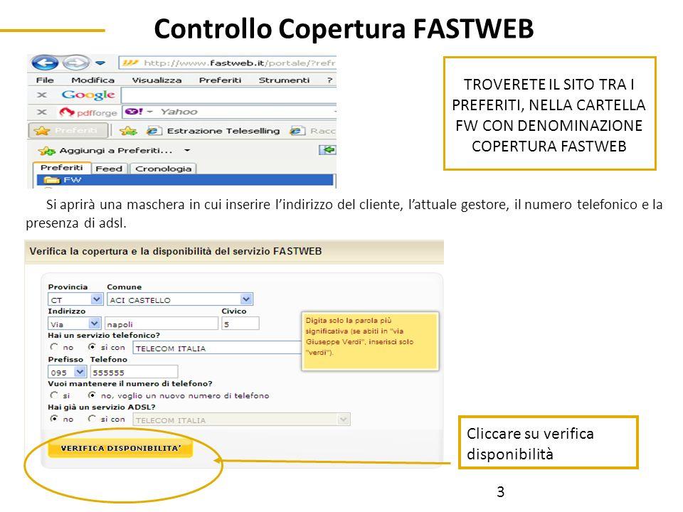 Controllo Copertura FASTWEB 3 08/05/2010 3 TROVERETE IL SITO TRA I PREFERITI, NELLA CARTELLA FW CON DENOMINAZIONE COPERTURA FASTWEB Cliccare su verifi