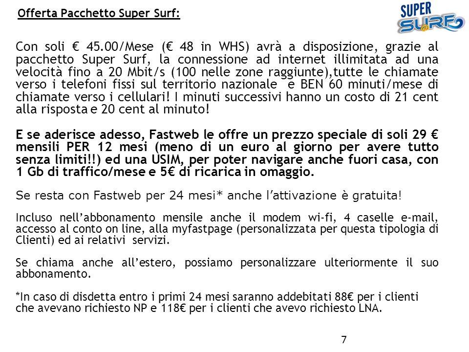 Offerta Pacchetto Super Surf: 7 Con soli 45.00/Mese ( 48 in WHS) avrà a disposizione, grazie al pacchetto Super Surf, la connessione ad internet illim