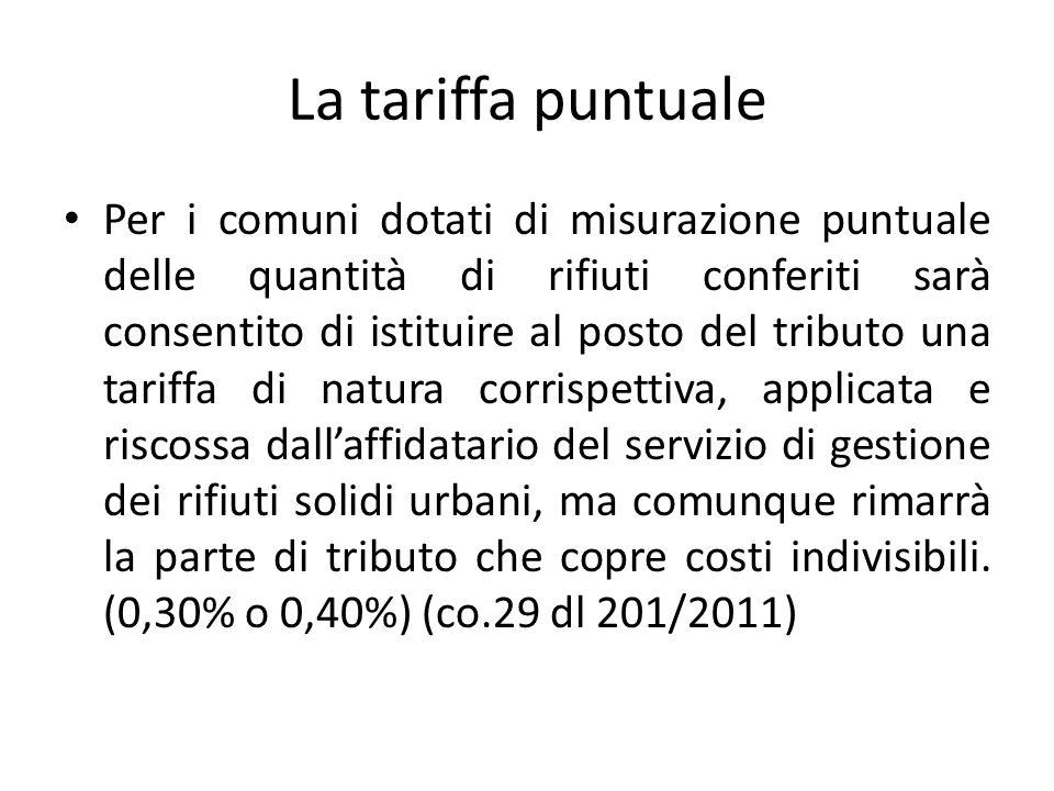 La tariffa puntuale Per i comuni dotati di misurazione puntuale delle quantità di rifiuti conferiti sarà consentito di istituire al posto del tributo