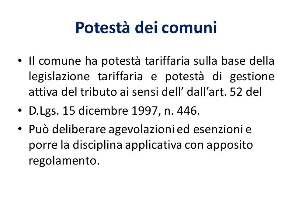 Potestà dei comuni Il comune ha potestà tariffaria sulla base della legislazione tariffaria e potestà di gestione attiva del tributo ai sensi dell dal