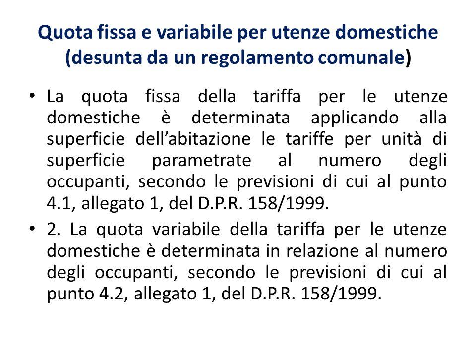Quota fissa e variabile per utenze domestiche (desunta da un regolamento comunale) La quota fissa della tariffa per le utenze domestiche è determinata
