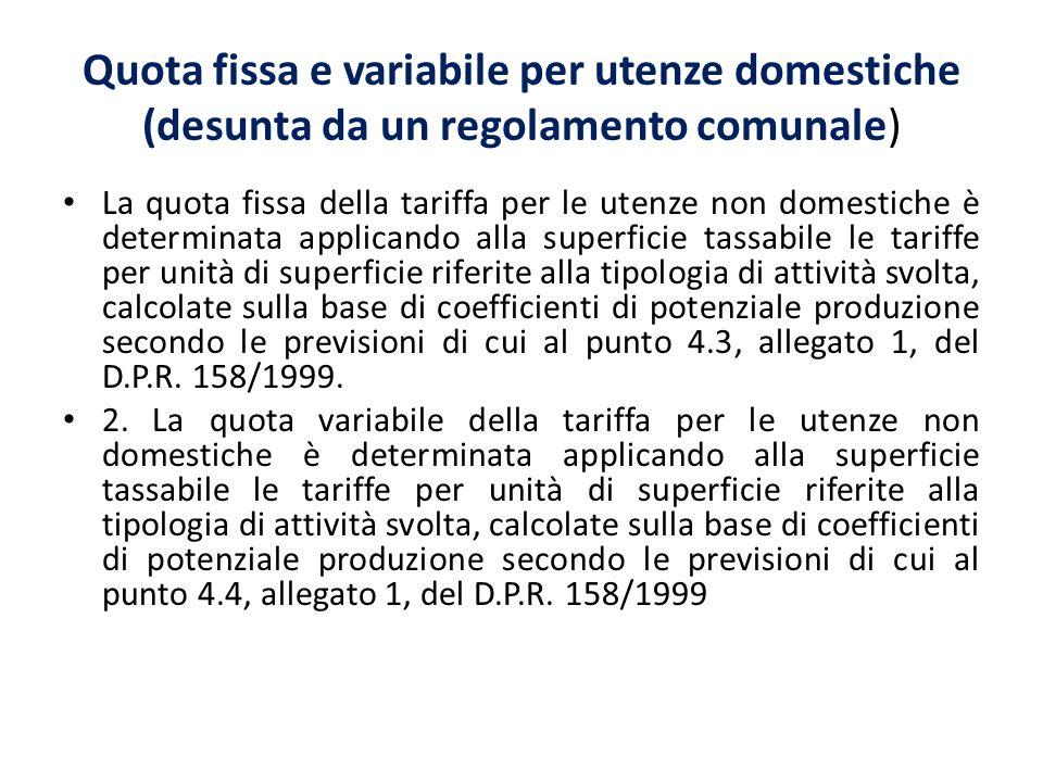 Quota fissa e variabile per utenze domestiche (desunta da un regolamento comunale) La quota fissa della tariffa per le utenze non domestiche è determi