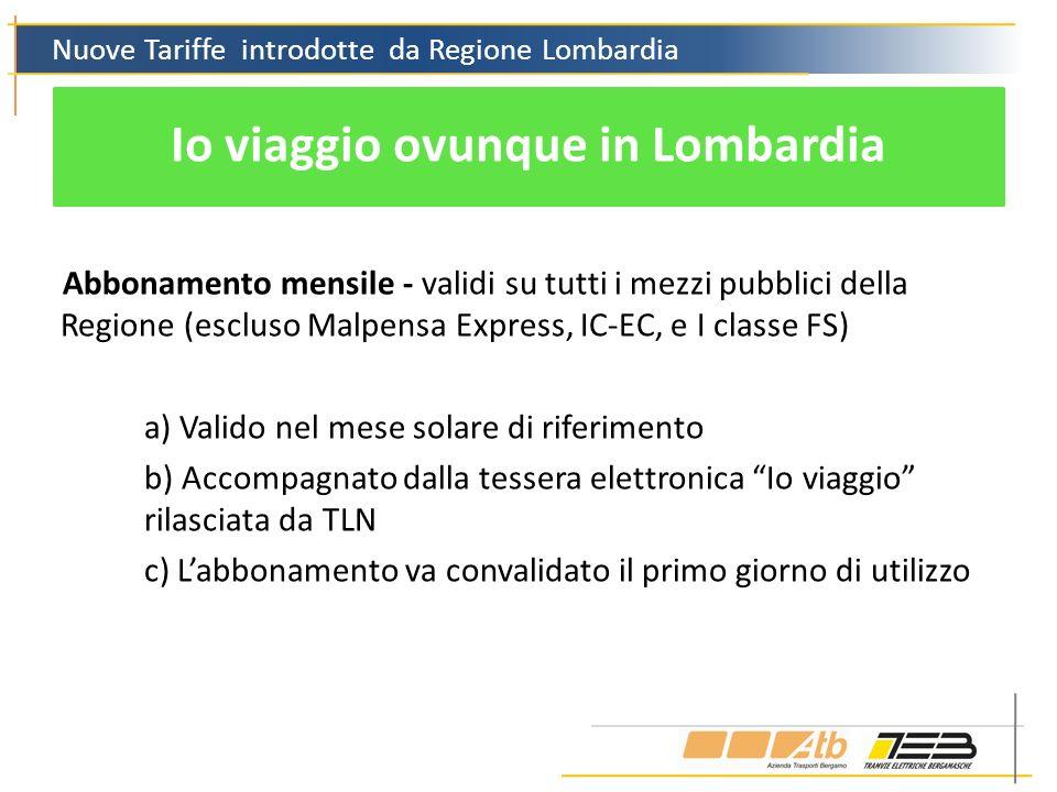 Nuove Tariffe introdotte da Regione Lombardia Io viaggio ovunque in Lombardia Abbonamento mensile - validi su tutti i mezzi pubblici della Regione (es
