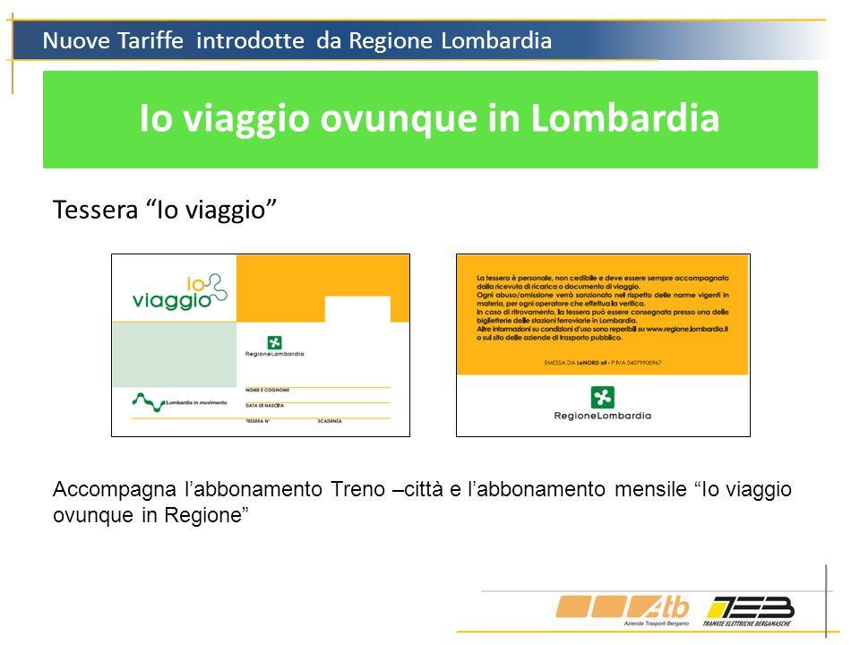 Nuove Tariffe introdotte da Regione Lombardia Io viaggio ovunque in Lombardia Tessera Io viaggio Accompagna labbonamento Treno –città e labbonamento m