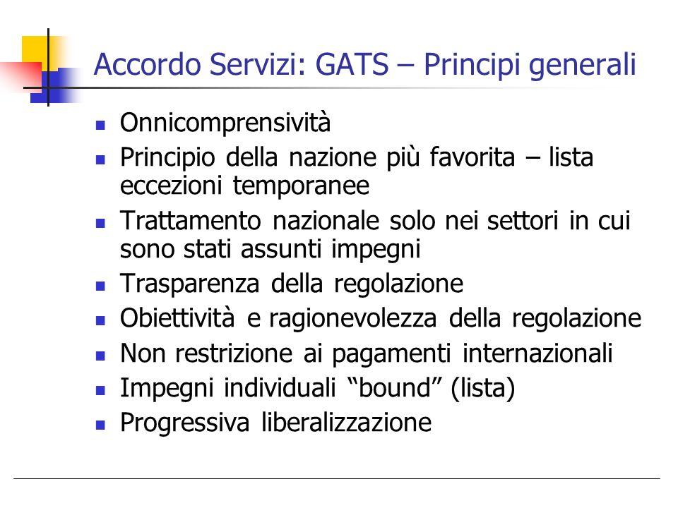 Accordo Servizi: GATS – Principi generali Onnicomprensività Principio della nazione più favorita – lista eccezioni temporanee Trattamento nazionale so
