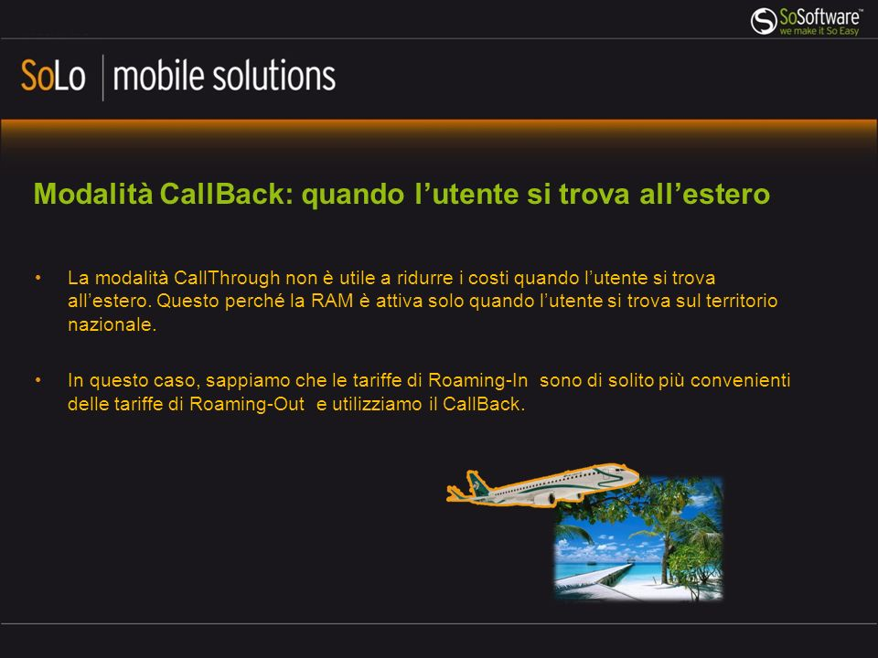 Modalità CallBack: quando lutente si trova allestero La modalità CallThrough non è utile a ridurre i costi quando lutente si trova allestero. Questo p