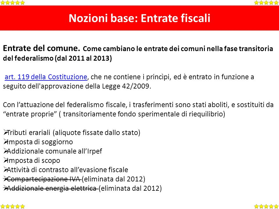 Nozioni base: Entrate fiscali Entrate del comune. Come cambiano le entrate dei comuni nella fase transitoria del federalismo (dal 2011 al 2013) art. 1