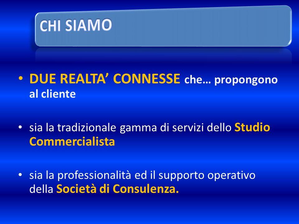 DUE REALTA CONNESSE che… propongono al cliente sia la tradizionale gamma di servizi dello Studio Commercialista sia la professionalità ed il supporto operativo della Società di Consulenza.