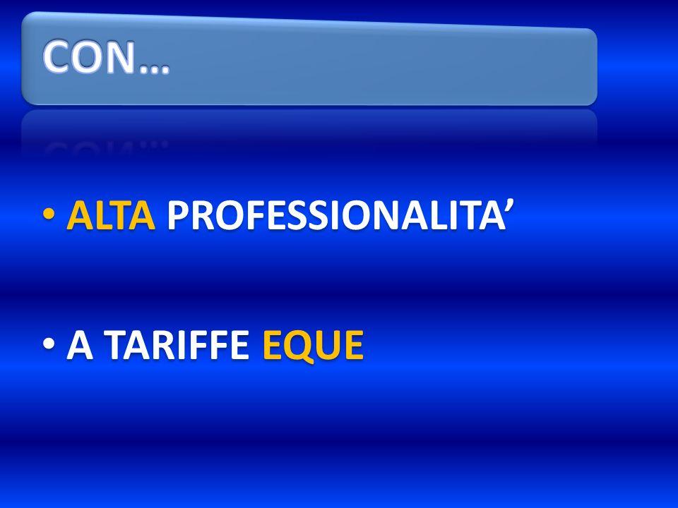 ALTA PROFESSIONALITA A TARIFFE EQUE ALTA PROFESSIONALITA A TARIFFE EQUE