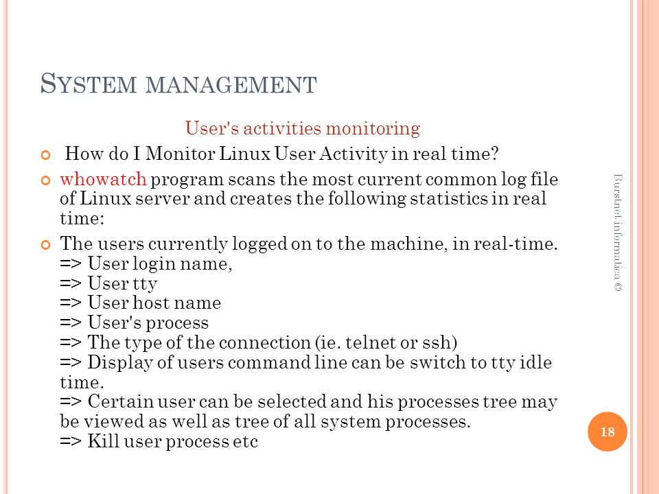 S YSTEM MANAGEMENT User s activities monitoring How do I Monitor Linux User Activity in real time.
