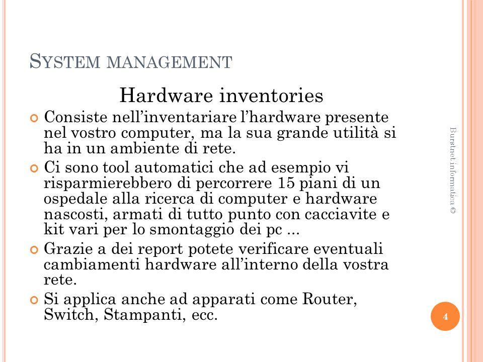 S YSTEM MANAGEMENT Hardware inventories Consiste nellinventariare lhardware presente nel vostro computer, ma la sua grande utilità si ha in un ambiente di rete.