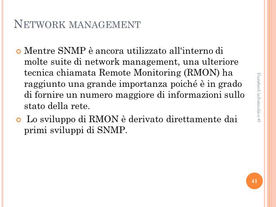 N ETWORK MANAGEMENT Mentre SNMP è ancora utilizzato all interno di molte suite di network management, una ulteriore tecnica chiamata Remote Monitoring (RMON) ha raggiunto una grande importanza poiché è in grado di fornire un numero maggiore di informazioni sullo stato della rete.